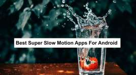 14 Best Super Slow Motion Apps For Android (Top-Tier)