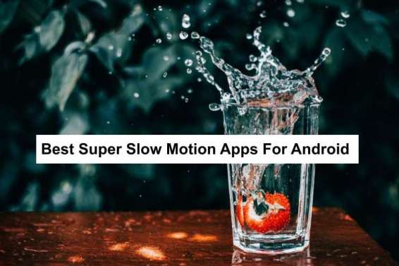 super slow motion apps for android