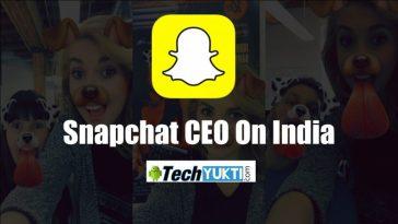 Snapchat CEO ने कहा इंडिया अभी इस App के लिए बहुत गरीब है