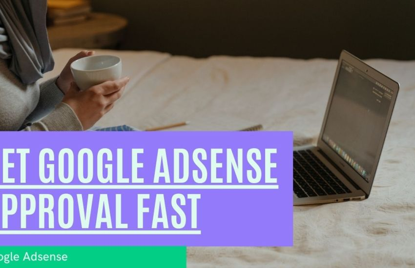 get google adsense approval fast