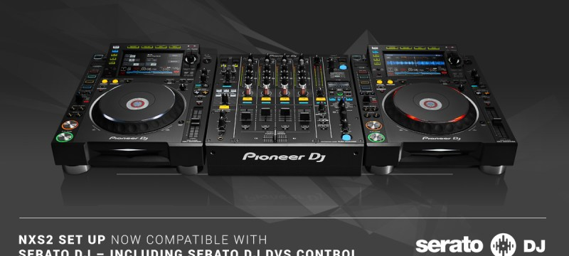 Pioneer CDJ-2000NXS2 y Pioneer DJM-900NXS2 ya son compatibles con Serato DJ