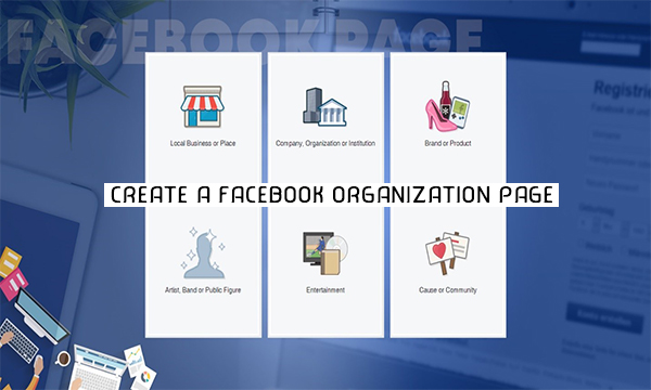 Create a Facebook Organization Page – Set Up Facebook Page for Organization