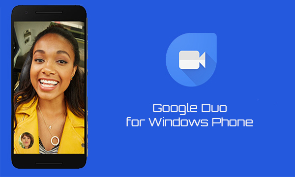 Google Duo for Windows Phone – How to Download Google Duo For Windows Phone
