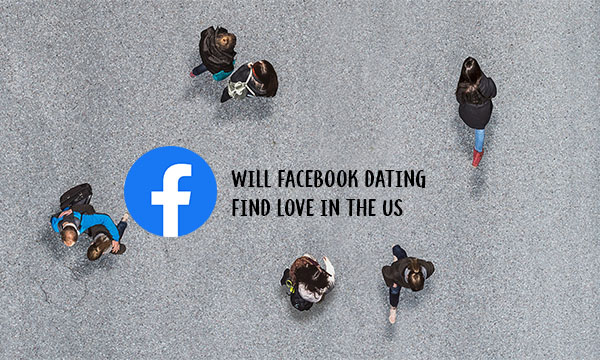 Will Facebook Dating Find Love in the US