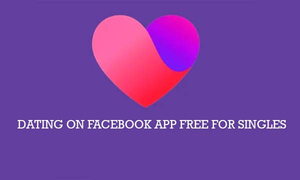 Dating on Facebook App Free For Singles