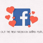 Try Out the New Facebook Dating Features