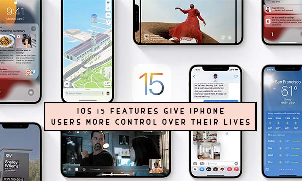 IOS 15 Features Give iPhone Users More Control over Their Lives
