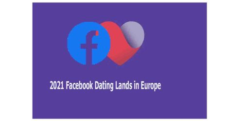 2021 Facebook Dating Lands in Europe