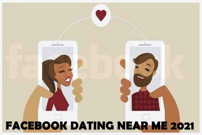 Facebook Dating Near Me 2021
