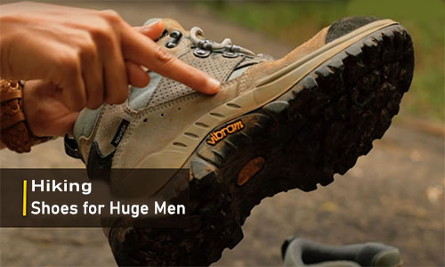 Hiking Shoes for Huge Men: Best Hiking Boots and Shoes for Big Men