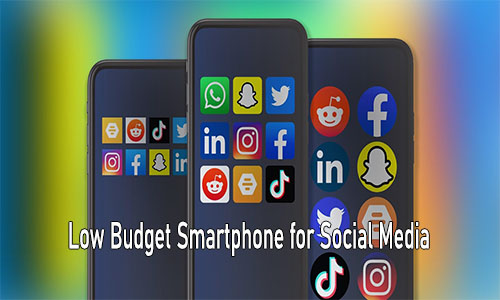 Low Budget Smartphone for Social Media: Best Cheap Smartphones for 2021