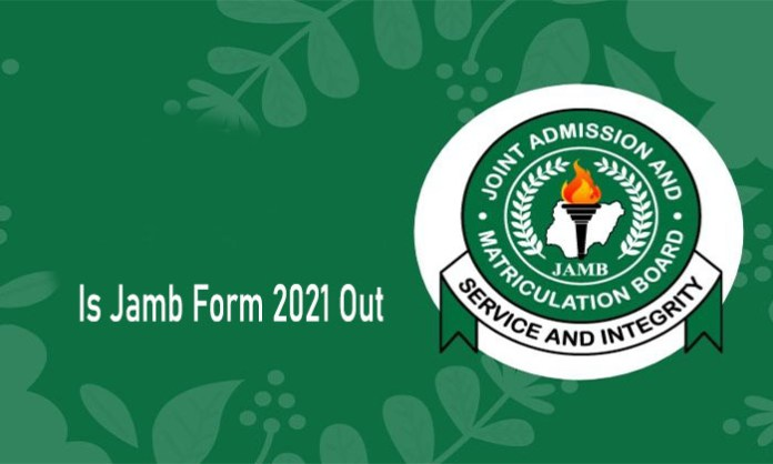 Is Jamb Form 2021 Out - JAMB 2021/2022 Registration Form is Out