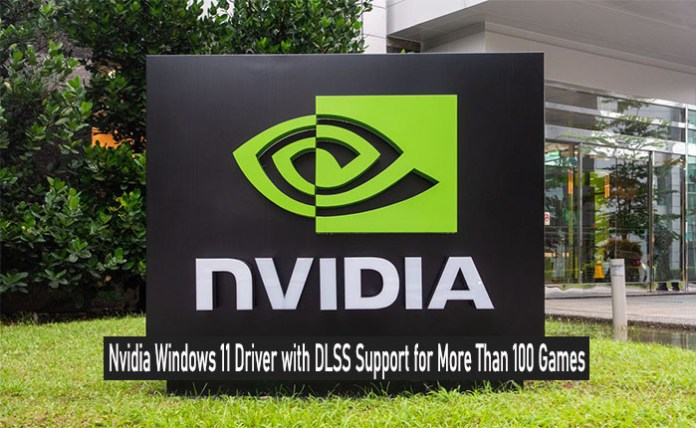 Nvidia Windows 11 Driver with DLSS Support for More Than 100 Games: Nvidia Windows 11 Driver with DLSS Support