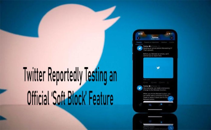 Twitter Reportedly Testing an Official 'Soft Block' Feature - Twitter Testing It's Official Soft Block Feature