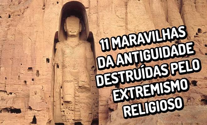 11 maravilhas da antiguidade destruídas pelo extremismo religioso 6