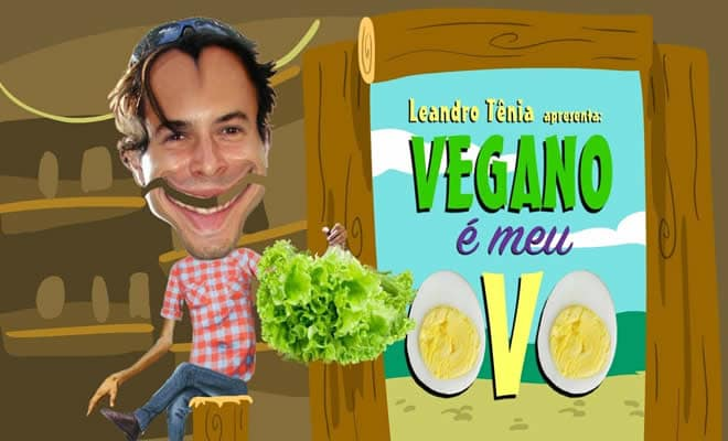 Leandro Tênia - Vegano é meu Ovo 2