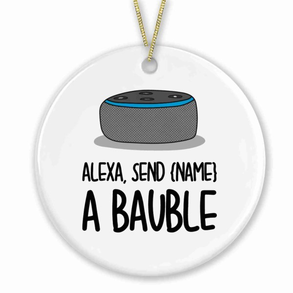 """Circle ceramic bauble with Amazon Alexa illustration and the phrase """"Alexa Send {Name} a Bauble"""" on the front"""