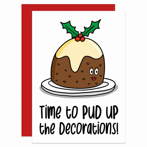 """Greetings card with Christmas pudding illustration and the phrase """"Time to pud up the decorations!"""" on the front."""