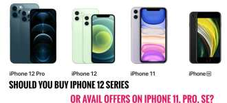 Should you Upgrade to iPhone 12 series or buy iPhone 11?