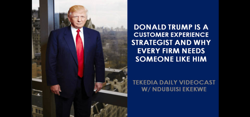 Donald Trump Is A Customer Experience Strategist And Why Every Firm Needs Someone Like Him