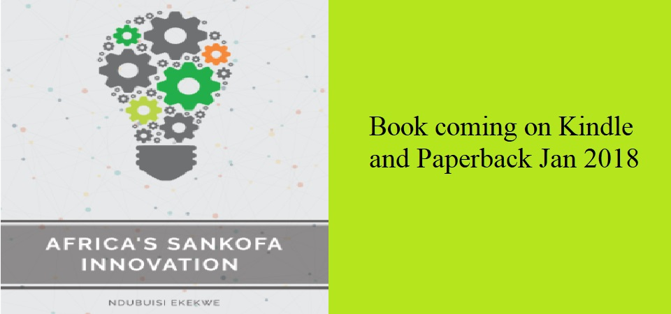"Print and Kindle Versions of ""Africa's Sankofa Innovation"" Book Out Jan 2018"