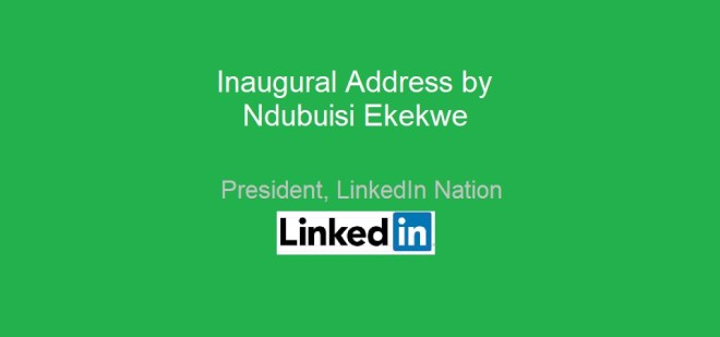 Inaugural Address by Ndubuisi Ekekwe, President, LinkedIn Nation