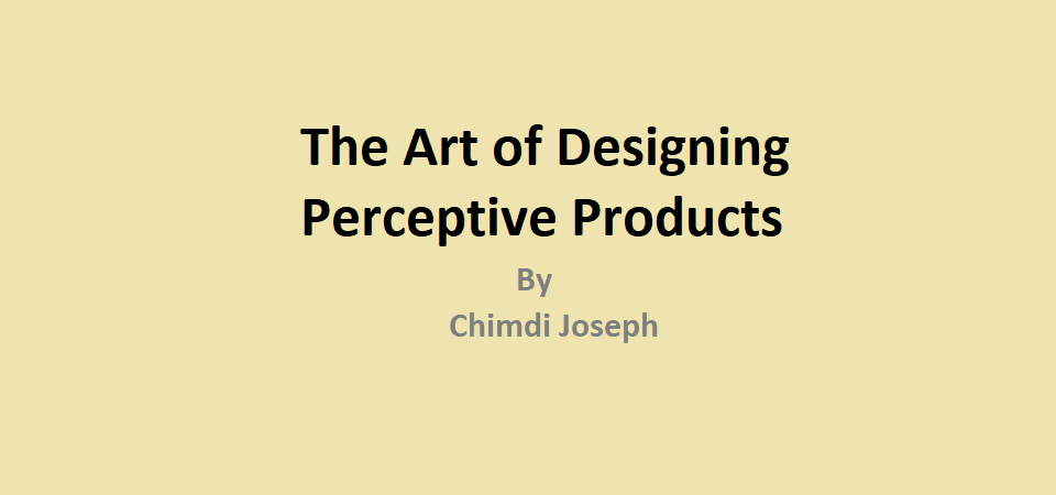 """The """"How To"""" of Perceptive Products"""