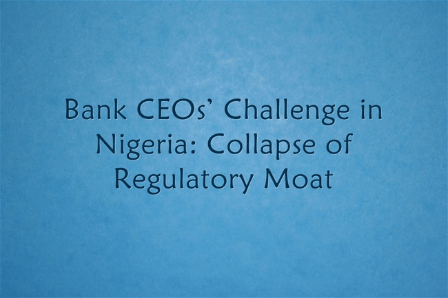 Bank CEOs' Challenge in Nigeria: Collapse of Regulatory Moat