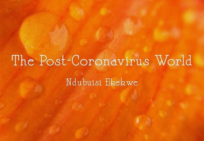 The Post-Coronavirus World Looks Scary