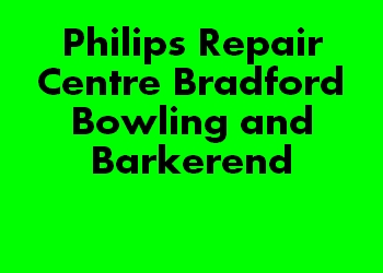 Philips Repair Centre Bradford Bowling and Barkerend