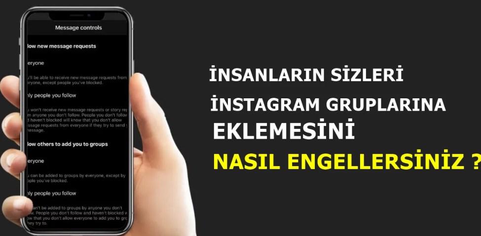 İnsanların Sizi Instagram Gruplarına Eklemesini Nasıl Engellersiniz? 2021