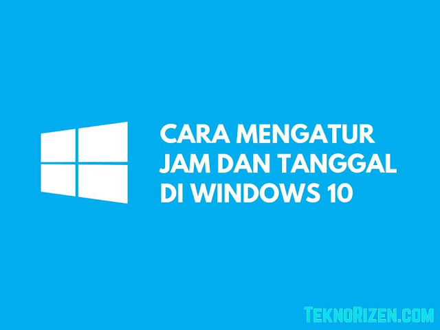 cara memperbaiki jam di laptop windows 10
