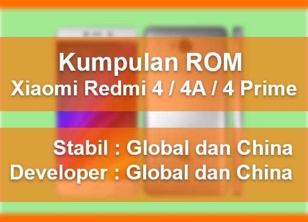 Kumpulan ROM Xiaomi Redmi 4 / 4X / 4A / 4 Prime : Stabil China, Global, dan Developer