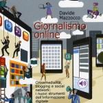 Giornalismo online. Crossmedialità, blogging e social network: i nuovi strumenti dell'informazione digitale di Davide Mazzocco