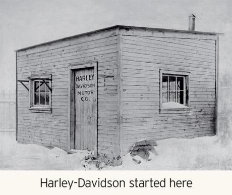It pays to think big. William Harley and Arthur Davidson built their first motorcycle in a friend?s wooden shed, in Milwaukee.