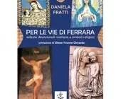 Per le vie di Ferrara: un libro-guida di Daniela Fratti sulle edicole devozionali mariane e simboli religiosi