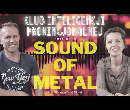 Sound of Metal - Klub Inteligencji Prowincjonalnej - odc.18