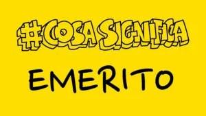 #CosaSignifica EMERITO? #TELOSPIEGO!