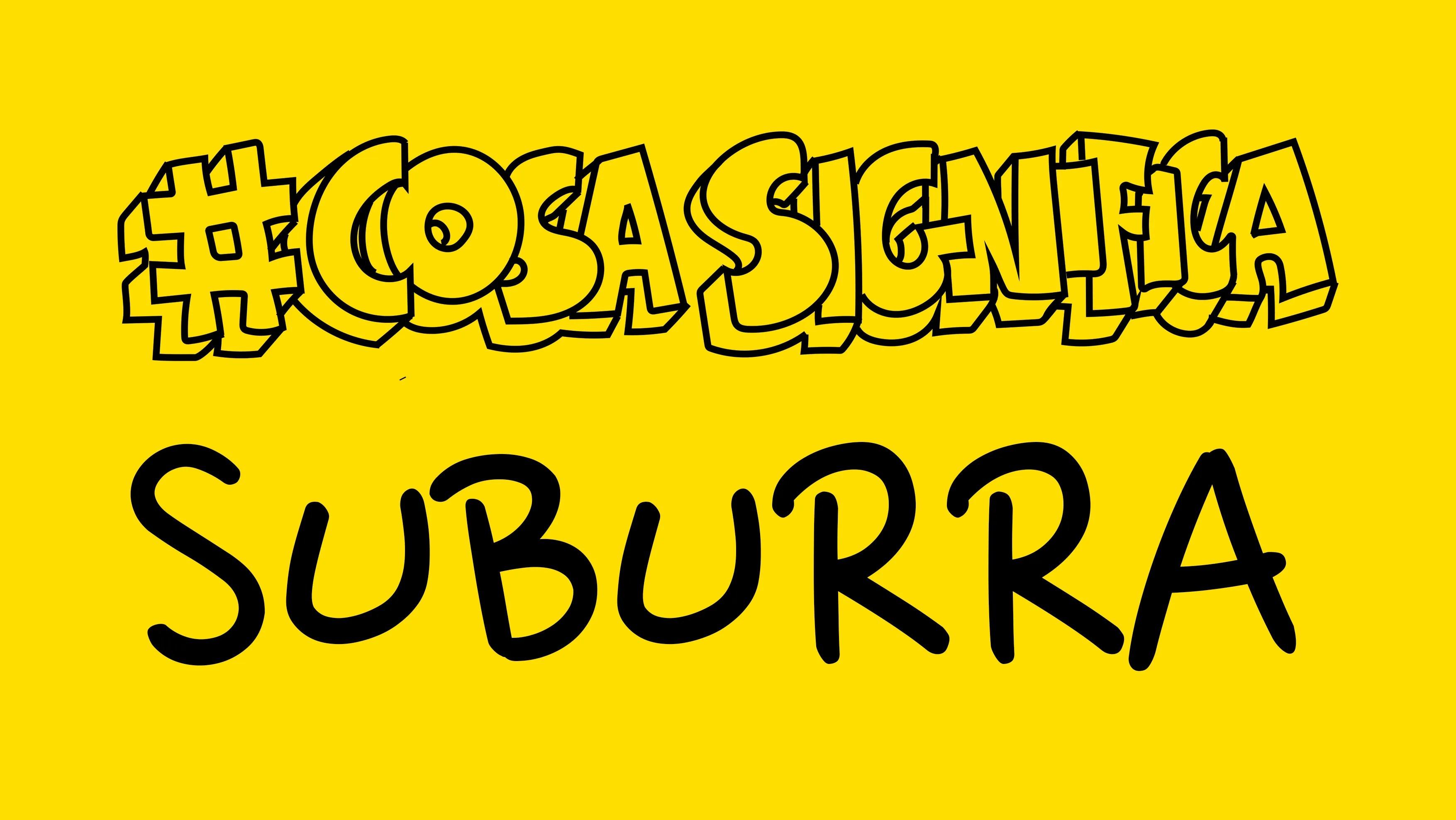 #COSASIGNIFICA SUBURRA? #TELOSPIEGO!