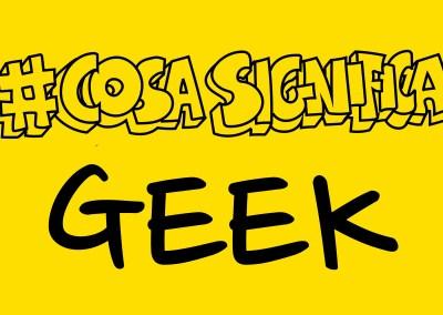 #COSASIGNIFICA #GEEK? #TELOSPIEGO!