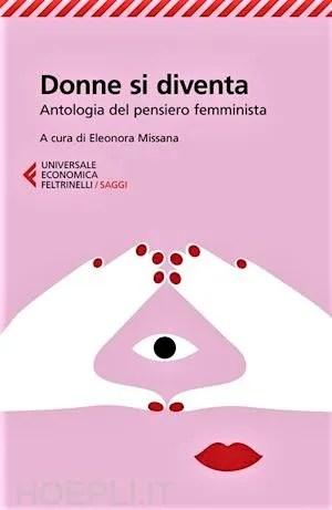 donne si diventa antologia del pensiero femminista eleonora missana feltrinellli saggi femminismo
