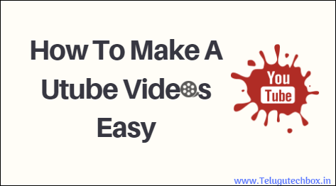 How To Make A Utube Videos Easy