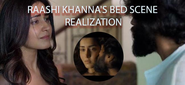 Raashi Khanna's bed scene realization was too late