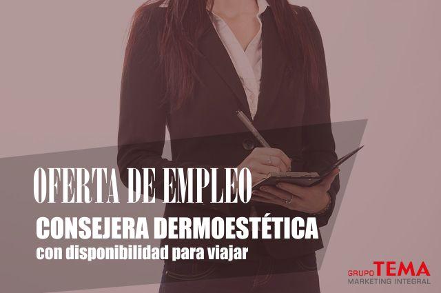 Oferta de empleo: Consejera Dermoestética con disponibilidad para viajar