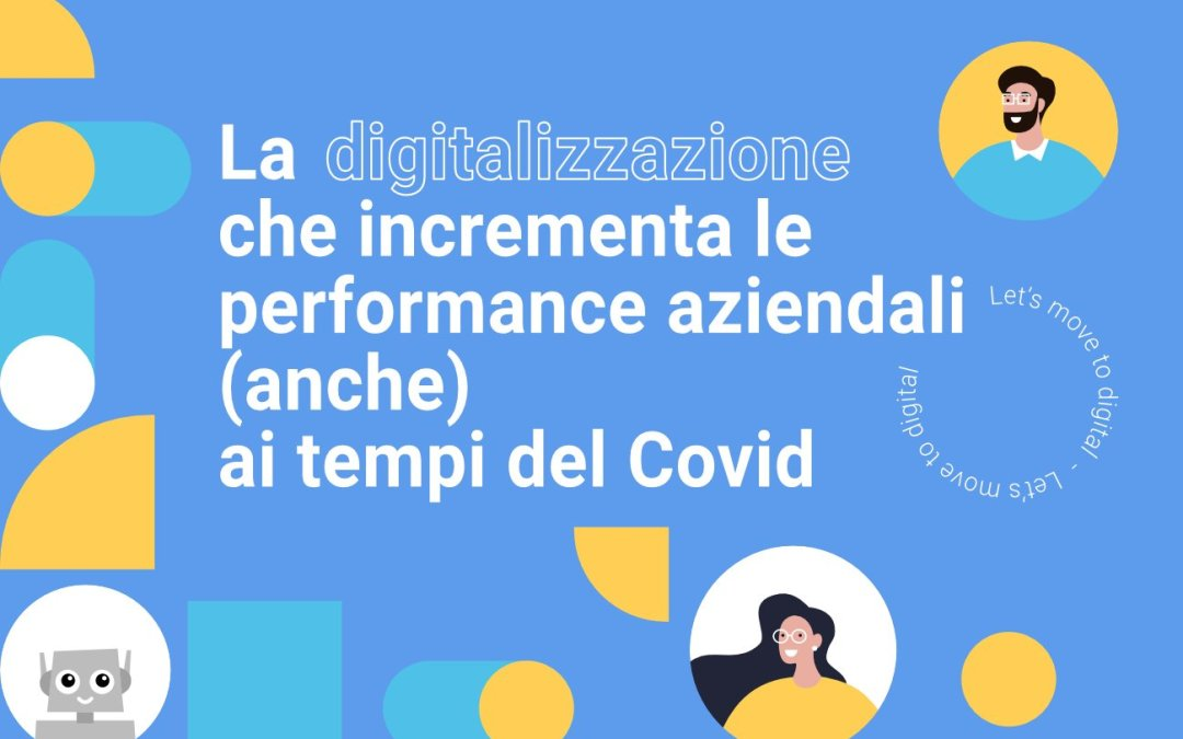 La digitalizzazione che incrementa le performance aziendali (anche) ai tempi del Covid (EBOOK GRATUITO)