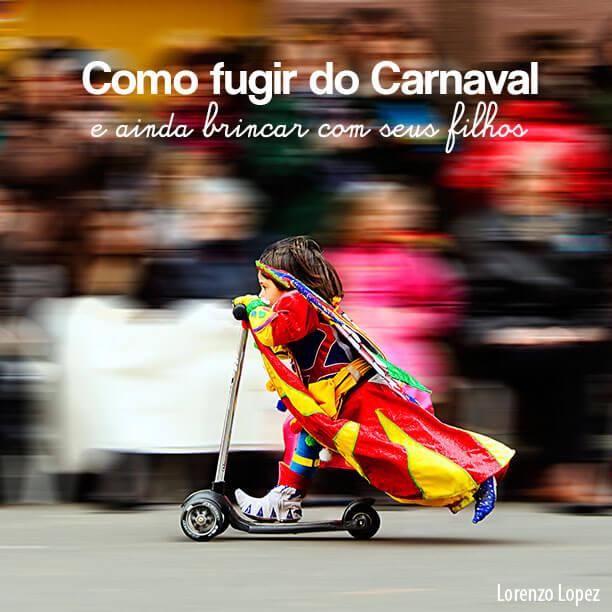 Como fugir do Carnaval e ainda brincar com as crianças?