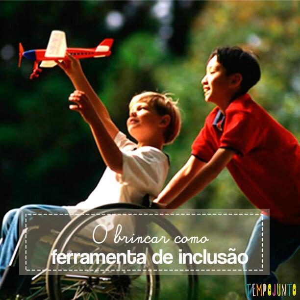 Aproveitar a brincadeira como meio de inclusão da criança com e sem deficiência