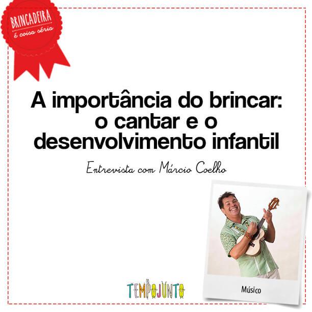 Importância do Brincar: Márcio Coelho – Cantar está deixando de fazer parte do desenvolvimento do bebê