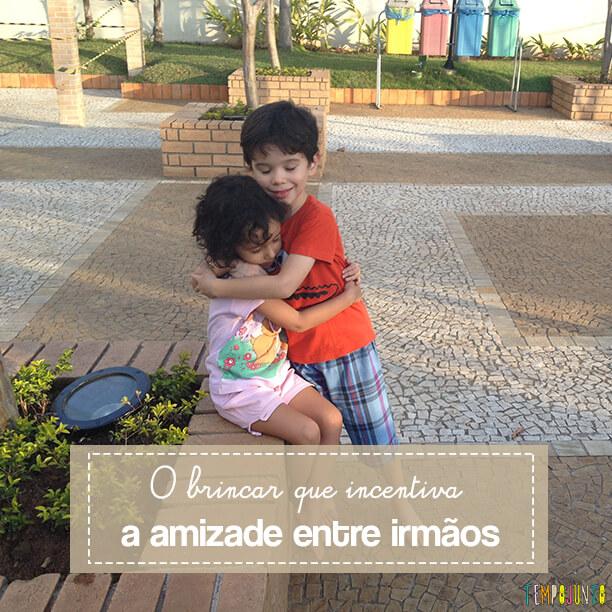 O brincar que estimula o sentimento de amizade entre irmãos