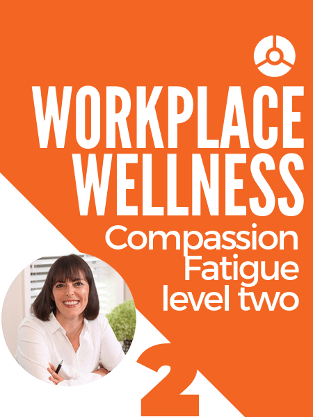 workplace-wellness-francoise-mathieu-compassion-fatigue-level-two